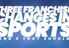 Fun-Three-Franchise-Changes-in-Sports-and-3-that-should_